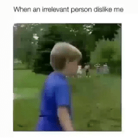 Memes, 🤖, and Person: When an irrelevant person dislike me