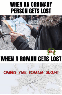 Memes, 🤖, and Romans: WHEN AN ORDINARY  PERSON GETS LOST  IIMA  WHEN A ROMAN GETS LOST  OMNES VIAE ROMA  UCUNT Roma caput mundi