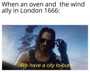 Ally, History, and London: When an oven and the wind  ally in London 1666:  SYSTEM SETUP NAV  We have a city to bum. Have you ever been to London???
