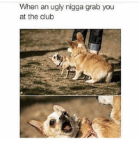 Club, Funny, and Ugly: When an ugly nigga grab you  at the club Back up cuuuuuuu 😡😂😂😂