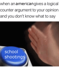 memehumor:  Not Wrong: when anamericangives a logical  counter argument to your opinion  and you don't know what to say  school  shootings memehumor:  Not Wrong