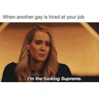 Fucking, Supreme, and Grindr: When another gay is hired at your job  I'm the fucking Supreme. Know your place, young one (@chrismacheras)