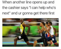 """@fvckyoumeme with the quickness: When another line opens up and  the cashier says """"I can help who's  next"""" and ur gonna get there first  IG: @fvcky oumeme  LT @fvckyoumeme with the quickness"""