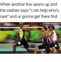 """Gotta be fast (@fvckyoumeme): When another line opens up and  the cashier says """"I can help who's  next"""" and ur gonna get there first  G: @tvckyourneme  LT Gotta be fast (@fvckyoumeme)"""