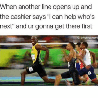 """Who can relate? 🏃😂 https://t.co/rp3eRyRbyI: When another line opens up and  the cashier says """"l can help who's  next"""" and ur gonna get there first  G: Otvckyoumeme  LT Who can relate? 🏃😂 https://t.co/rp3eRyRbyI"""
