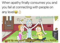 Fail, Apathy, and You: When apathy finally consumes you and  you fail at connecting with people on  any level  My  on