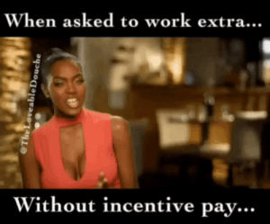 "Work, Incentive, and Douche: When asked to work extra...  Without incentive pay...  The Loveable Douche ""Hey there's an extra shift available....but we're not offering extra shift incentive yet...."""