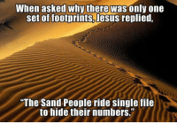 "Memes, Only One, and 🤖: When asked why there was only one  set of footprints, Jesus  replied,  ""The Sand People ride single file  to hide their numbers."""