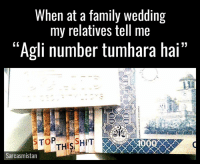 """Memes, Wedding, and 🤖: When at a family wedding  my relatives tell me  """"Agli number tumhara hai""""  TOP  THIS HIT  400  Sarcasmistan Before Grammar nazis lose their shit, correction:  """"Agla number tumhara hai"""""""