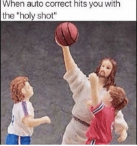 "Funny, Lol, and Auto Correct: When auto correct hits you with  the ""holy shot"" Lol"
