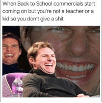 Funny, Lol, and School: When Back to School commercials start  coming on but you're not a teacher or a  kid so you don't give a shit True lol