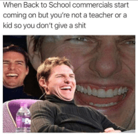 Memes, School, and Shit: When Back to School commercials start  coming on but you're not a teacher or a  kid so you don't give a shit Word! 😂