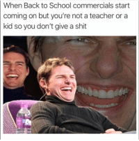 School, Shit, and Teacher: When Back to School commercials start  coming on but you're not a teacher or a  kid so you don't give a shit SCHOOL IS FOR SUCKERS!