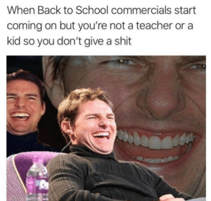 Made with employmemt: When Back to School commercials start  coming on but you're not a teacher or a  kid so you don't give a shit Made with employmemt