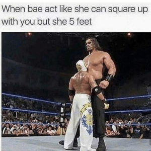 Bae, Square Up, and Square: When bae act like she can square up  with you but she 5 feet 😂😂