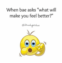 """Always fixes the frowny face twotrashyoriginal: When bae asks """"what will  make you feel better?  vas  bitches Always fixes the frowny face twotrashyoriginal"""