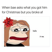 hello its me: When bae asks what you got him  for Christmas but you broke af  hello  it me