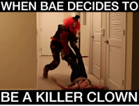 WHEN BAE DECIDES TO  BE A KILLER CLOWN WHEN BAE DECIDES TO BE A KILLER CLOWN