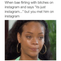 """son of a bitch: When bae flirting with bitches on  instagram and says """"its just  instagram..."""" but you met him on  instagram son of a bitch"""