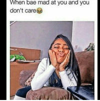 Bae, Girl Memes, and Mad: When bae mad at you and you  don't care hi