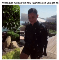 Bae, Funny, and Got: When bae notices the new FashionNova you got on When bae notices the new @FashionNova you got on