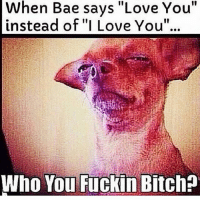 """When Bae says """"Love You""""  instead of  """"I Love You  Who You Fuckin Bitch Let me smell your underwear b*tch 😡😡"""