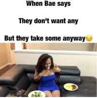 "Bae, Memes, and Petty: When Bae says  They don't want any  But they take some anyway When Bae says ""They don't want any"" but they take some anyway!🙄LoL TAG someone if you hate this! @iamkatmack couplegoals relationshipgoals annoyed petty payback juhahnjones"