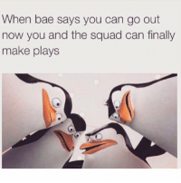 Memes, 🤖, and Squade: When bae says you can go out  now you and the squad can finally  make plays 😂😂😂 MexicansProblemas