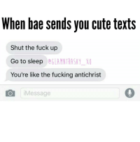 antichrist: When bae sends you cute texts  Shut the fuck up  Go to sleep  OGLANN RASAY MO  You're like the fucking antichrist  Message