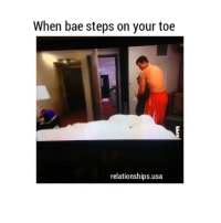 Bae, Relationships, and Girl Memes: When bae steps on your toe  relationships usa ok