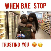 Memes, 🤖, and Via: WHEN BAE STOP  TRUSTING YOU When Bae Don't Trust you 😂 (Via @outof_spacebaby1) w- @ichelleconquer @worldstar WSHH