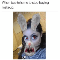 Bae, Love, and Makeup: When bae tells me to stop buying  makeup:  a k e u up Can't stop, won't stop! I love makeup too much 😭 makeuplolz Tag a friend! 💕