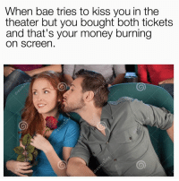 Memes, 🤖, and Screening: When bae tries to kiss you in the  theater but you bought both tickets  and that's your money burning  On Screen.