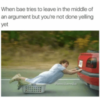 😂😂😂😂 argue argument arguing fight bae relationship relationships relationshipproblems leave leaving meme memes funny jokes laughs funnyaf like likes follow followme humor comedy instalike instahumor instajoke instacomedy instafunny: When bae tries to leave in the middle of  an argument but you're not done yelling  yet  @beentheretho 😂😂😂😂 argue argument arguing fight bae relationship relationships relationshipproblems leave leaving meme memes funny jokes laughs funnyaf like likes follow followme humor comedy instalike instahumor instajoke instacomedy instafunny