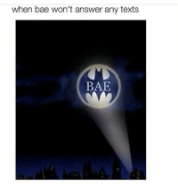 Memes, 🤖, and Answeres: when bae won't answer any texts  BAE She mad now 😂😢😂 FOLLOW US➡️ @so.mexican