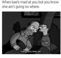 For reals. Tag bae ❤️😏 FOLLOW US➡️ @so.mexican: When bae's mad at you but you know  she ain't going no where.  Haha,you love me. For reals. Tag bae ❤️😏 FOLLOW US➡️ @so.mexican