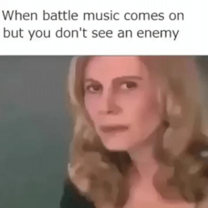 Dont See: When battle music comes on  but you don't see an enemy