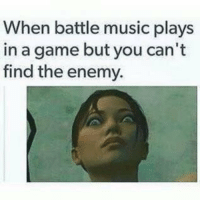 It happens many times https://t.co/A2XIGBvtEn: When battle music plays  in a game but you can't  find the enemy. It happens many times https://t.co/A2XIGBvtEn