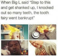 """Blackpeopletwitter, Big L, and Teeth: When Big L said """"Step to this  and get shanked up, I knocked  out so many teeth, the tooth  fairy went bankrupt"""" <p>&lsquo;Cause 139 &amp; Lenox is the Danger Zone (via /r/BlackPeopleTwitter)</p>"""