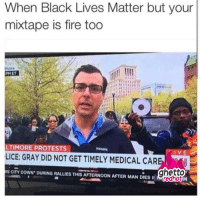 "When Black Lives Matter but your  mixtape is fire too  more  LTIMORE PROTESTS  LICE: GRAY DID NOT GET TIMELY MEDICAL CAR  ghetto  redhot  S CITY DOWN' DURING RALLIES THIS AFTERNOON AFTER MAN DIES <p><strong>Riot and get your mixtape out there</strong></p><p><a href=""http://www.ghettoredhot.com/mixtape-cnn/"">http://www.ghettoredhot.com/mixtape-cnn/</a></p>"