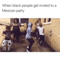 Memes, Party, and Black: When black people get invited to a  Mexican party The collab be live asf 🤣🤣