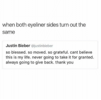 Funny Beauty Memes | POPSUGAR Beauty: when both eyeliner sides turn out the  same  Justin Bieber @justinbieber  so blessed. so moved. so grateful. cant believe  this is my life. never going to take it for granted.  always going to give back. thank you Funny Beauty Memes | POPSUGAR Beauty