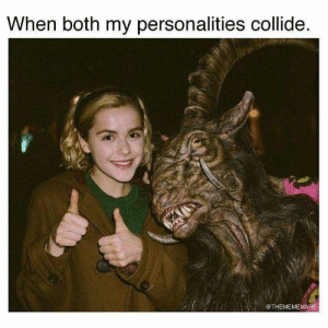 Boredom stands no chance against these memes! #Memes #Sabrina #Entertainment: When both my personalities collide.  @THEMEMEMARE Boredom stands no chance against these memes! #Memes #Sabrina #Entertainment