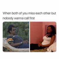 Funny, Lol, and First: When both of you miss each other but  nobody wanna call first Lol
