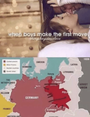 Belgium, Girls, and Denmark: when boys make the first move  thingsboyedowclove  1939  Contral powers  SWEDEN  LATVIA  Allied Powers  DENMARK  Neutral countries  Soviet Union  LITHUANIA  Danzig  East  THE  Prussia  NETHERLANDS  SOVIET  Berlin  UNION  POLAND  BELGIUM  GERMANY  LOX  FRANCE  SLOVAKIA  SWITSERLAN  NGAR How to pick up girls