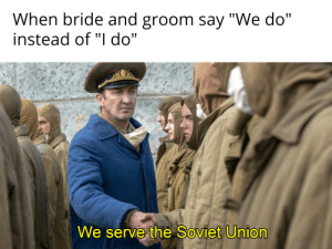 """USSR anthem in the background: When bride and groom say """"We do""""  instead of """"I do""""  We serve the Soviet Union USSR anthem in the background"""
