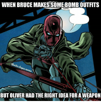 Arrow, Justice League, and Idea: WHEN BRUCE MAKESSOME BOMB OUTFITS  URAQ  BUT OLIVER HAD THE RIGHT IDEA FORA WEAPON Bow and arrow is the way to go. ~Green Arrow