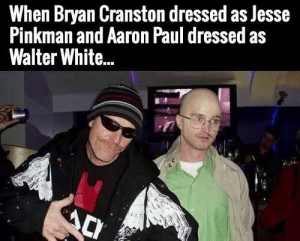 Bryan Cranston: When Bryan Cranston dressed as Jesse  Pinkman and Aaron Paul dressed as  Walter White...