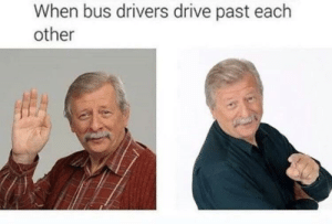 Dank, Memes, and Target: When bus drivers drive past each  other always by gRowlxd MORE MEMES