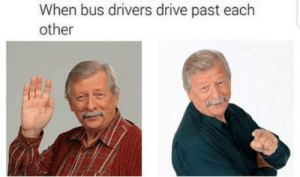 Long time no see.: When bus drivers drive past each  other Long time no see.